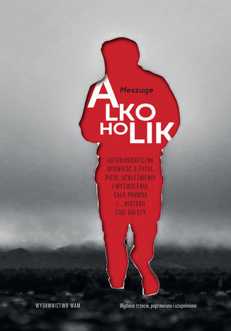 Okładka książki/ebooka Alkoholik. Autobiograficzna opowieść o życiu, piciu, uzależnieniu i wyzwoleniu. Cała prawda i... historii ciąg dalszy
