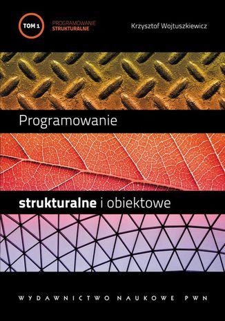 Okładka książki/ebooka Programowanie strukturalne i obiektowe. T. 1