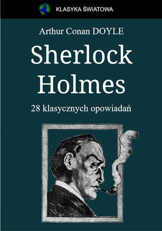 Okładka książki Sherlock Holmes. 28 klasycznych opowiadań