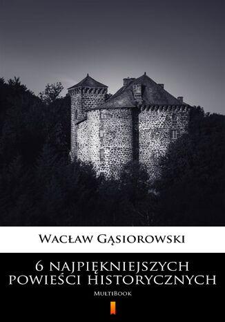 Okładka książki 6 najpiękniejszych powieści historycznych. MultiBook