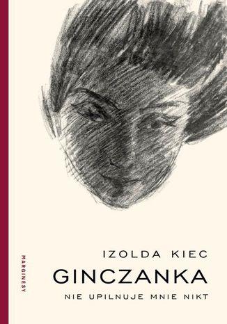 Okładka książki/ebooka Ginczanka Nie upilnuje mnie nikt