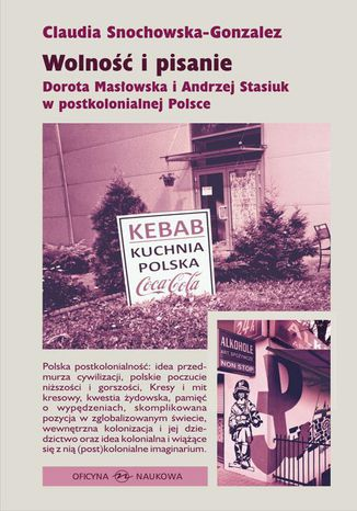 Okładka książki Wolność i pisanie Dorota Masłowska i Andrzej Stasiuk w postkolonialnej Polsce