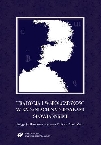 Okładka książki Tradycja i współczesność w badaniach nad językami słowiańskimi. Księga jubileuszowa dedykowana Profesor Annie Zych