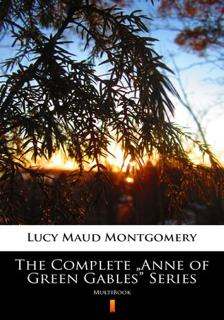 Okładka książki The Complete Anne of Green Gables Series. MultiBook
