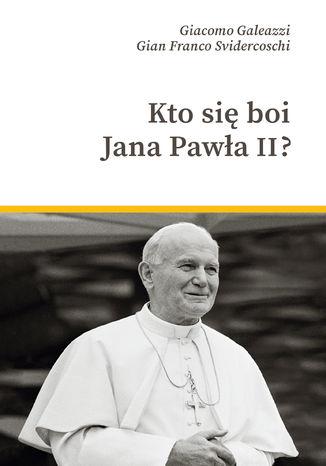 Okładka książki Kto się boi Jana Pawła II?
