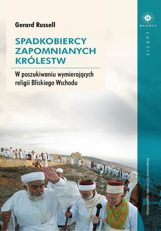 Okładka książki Spadkobiercy zapomnianych królestw. W poszukiwaniu wymierających religii Bliskiego Wschodu