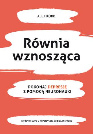 Okładka książki Równia wznosząca Pokonaj depresję z pomocą neuronauki