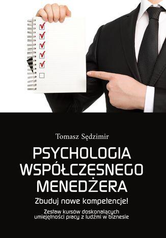 Okładka książki Psychologia współczesnego menedżera. Zbuduj nowe kompetencje! Zestaw kursów doskonalących umiejętności pracy z ludźmi w biznesie