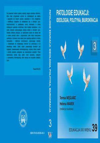 Okładka książki Patologie edukacji: ideologia, polityka, biurokracja t.3