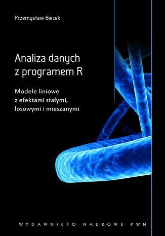 Okładka książki Analiza danych z programem R. Modele liniowe z efektami stałymi, losowymi i mieszanymi