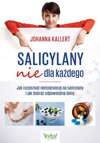 Okładka książki Salicylany nie dla każdego. Jak rozpoznać nietolerancję na salicylany i jak dobrać odpowiednią dietę
