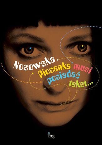Okładka książki Nosowska. Piosenka musi posiadać tekst