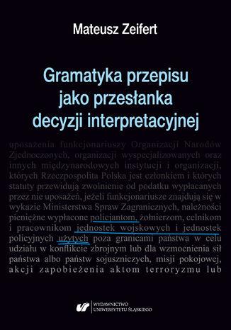 Okładka książki/ebooka Gramatyka przepisu jako przesłanka decyzji interpretacyjnej