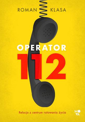 Okładka książki/ebooka Operator 112. Relacja z centrum ratowania życia
