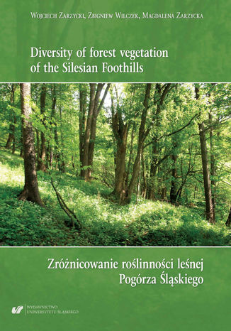 Okładka książki/ebooka Diversity of forest vegetation of the Silesian Foothills / Zróżnicowanie roślinności leśnej Pogórza Śląskiego