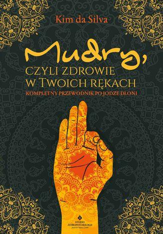 Okładka książki Mudry, czyli zdrowie w Twoich rękach. Kompletny przewodnik po jodze dłoni