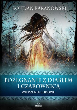 Okładka książki Pożegnanie z diabłem i czarownicą. Wierzenia ludowe
