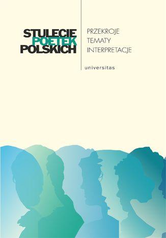 Okładka książki Stulecie poetek polskich. Przekroje - tematy - interpretacje