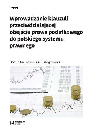 Okładka książki Wprowadzanie klauzuli przeciwdziałającej obejściu prawa podatkowego do polskiego systemu prawnego