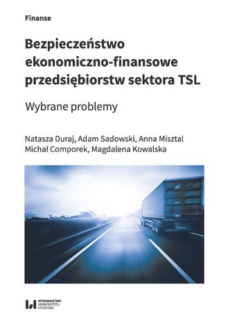 Okładka książki Bezpieczeństwo ekonomiczno-finansowe przedsiębiorstw sektora TSL. Wybrane problemy