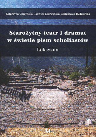 Okładka książki/ebooka Starożytny teatr i dramat w świetle pism scholiastów. Leksykon