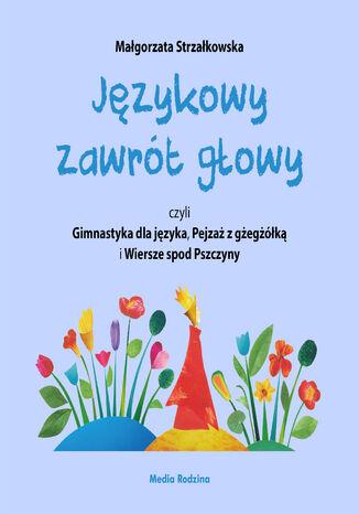 Okładka książki Językowy zawrót głowy, czyli Gimnastyka dla języka, Pejzaż z gżegżółką i Wiersze spod Pszczyny