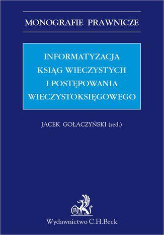 Okładka książki/ebooka Informatyzacja ksiąg wieczystych i postępowania wieczystoksięgowego