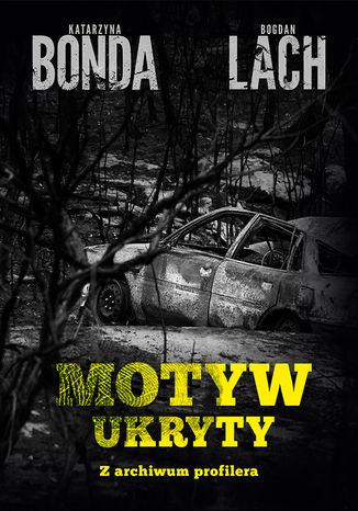 Okładka książki/ebooka Motyw ukryty. Zbrodnie, sprawcy i ofiary. Z archiwum profilera