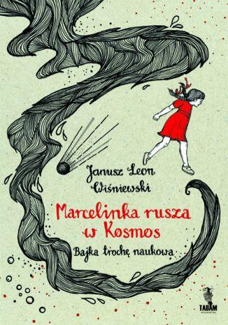 Okładka książki Marcelinka rusza w Kosmos. Bajka trochę naukowa