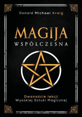 Okładka książki Magija współczesna. Dwanaście lekcji wysokiej sztuki magicznej
