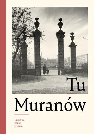 Okładka książki Tu Muranów. Dzielnica ponad gruzami