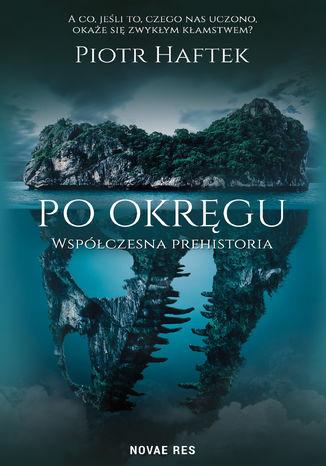 Okładka książki/ebooka Po okręgu. Współczesna prehistoria
