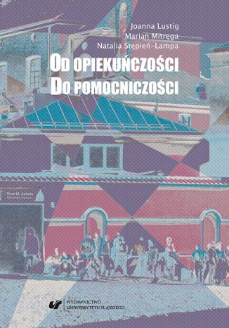 Okładka książki/ebooka Od opiekuńczości do pomocniczości. Z perspektywy polityki społecznej