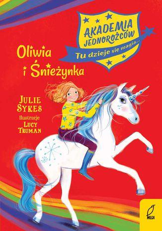 Okładka książki Akademia Jednorożców. Oliwia i Śnieżynka. Tom 6