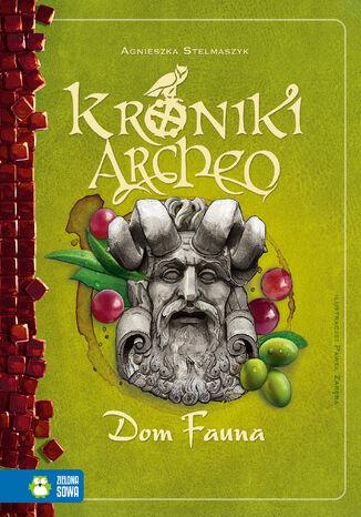 Okładka książki Kroniki Archeo. Dom Fauna. Tom 12