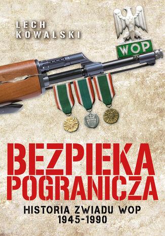 Okładka książki Bezpieka pogranicza. Historia zwiadu Wojsk Ochrony Pogranicza 1945-1990