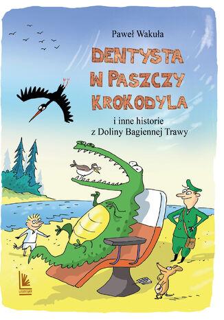 Okładka książki/ebooka Dentysta w paszczy krokodyla. i inne historie z Doliny Bagiennej Trawy