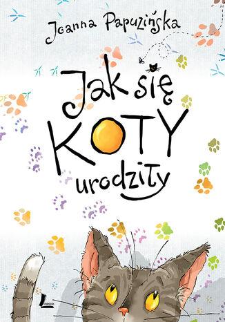 Okładka książki/ebooka Jak się koty urodziły