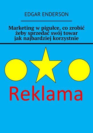 Okładka książki Marketing wpigułce, cozrobić żeby sprzedać swój towar jaknajbardziej korzystnie