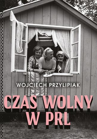 Okładka książki/ebooka Czas wolny w PRL