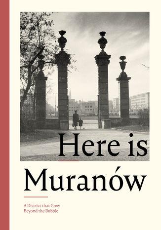 Okładka książki Here is Muranów. A District that Grew Beyond the Rubble