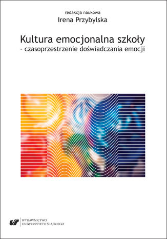 Okładka książki/ebooka Kultura emocjonalna szkoły - czasoprzestrzenie doświadczania emocji