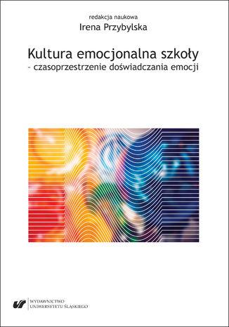 Okładka książki Kultura emocjonalna szkoły - czasoprzestrzenie doświadczania emocji