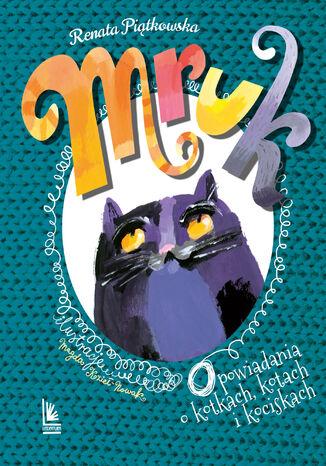 Okładka książki Mruk, opowiadania o kotkach, kotach i kociskach