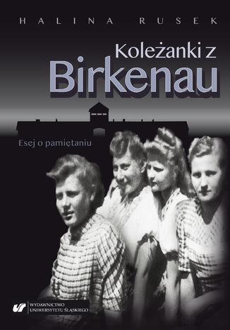 Okładka książki/ebooka Koleżanki z Birkenau. Esej o pamiętaniu