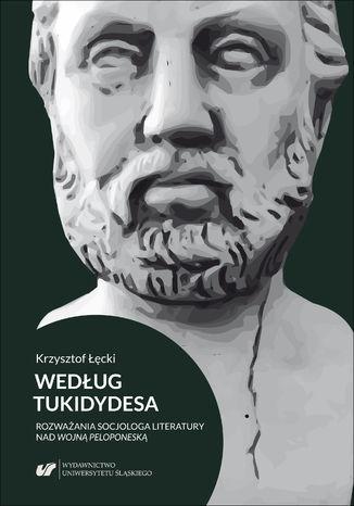 Okładka książki Według Tukidydesa. Rozważania socjologa literatury nad Wojną peloponeską