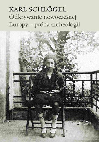 Okładka książki Odkrywanie nowoczesnej Europy - próba archeologii