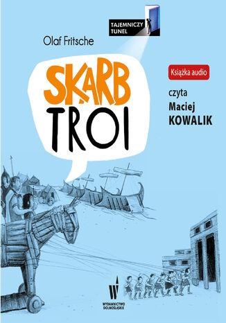 Okładka książki Tajemniczy Tunel. Skarb Troi