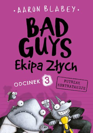 Okładka książki/ebooka Bad Guys. Ekipa Złych. Odcinek 3 Futrzak kontratakuje