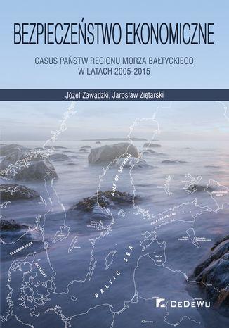 Okładka książki Bezpieczeństwo ekonomiczne - casus państw regionu Morza Bałtyckiego w latach 2005-2015